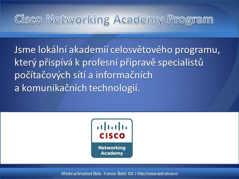 Jsme lokální akademií celosvětového programu, který přispívá k profesní přípravě specialistů počítačových sítí a informačních a komunikačních technologií.