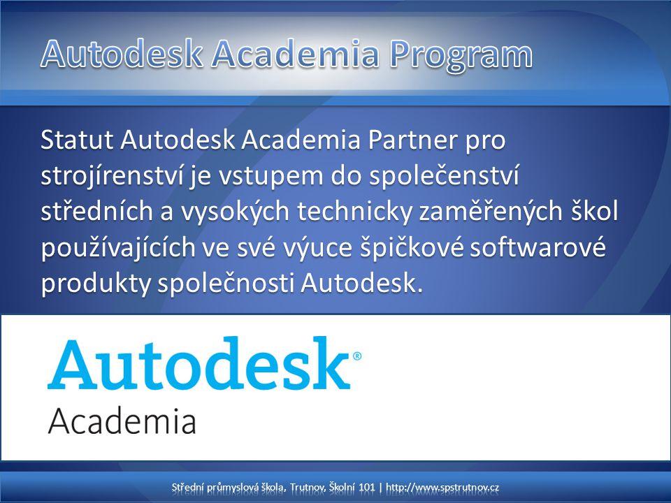 Statut Autodesk Academia Partner pro strojírenství je vstupem do společenství středních a vysokých technicky zaměřených škol používajících ve své výuce špičkové softwarové produkty společnosti Autodesk.
