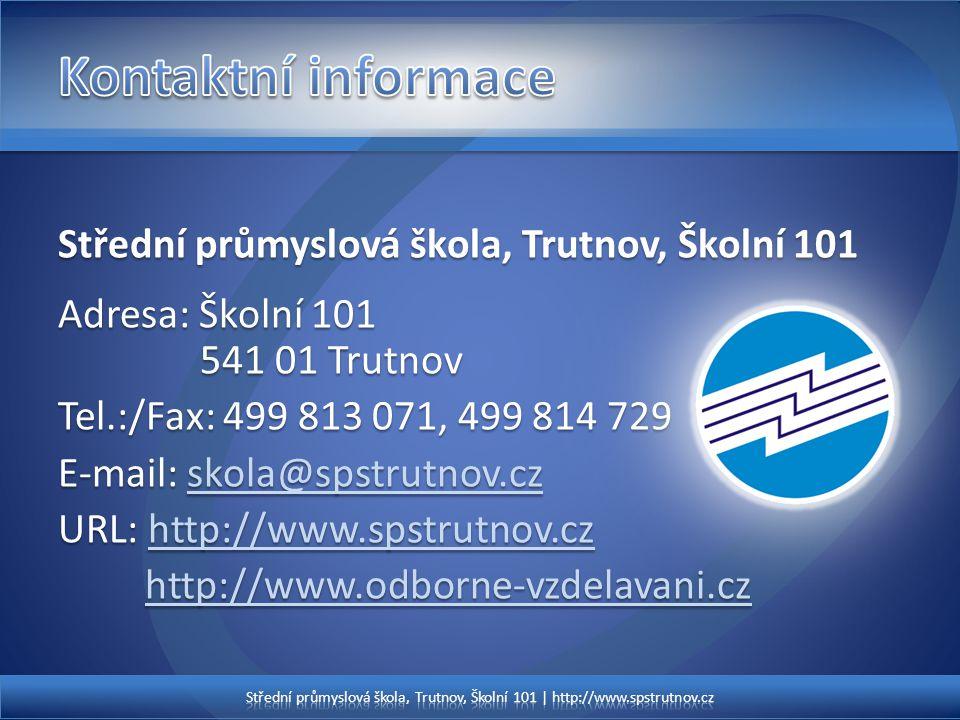 Střední průmyslová škola, Trutnov, Školní 101 Adresa: Školní 101 541 01 Trutnov Tel.:/Fax: 499 813 071, 499 814 729 E-mail: skola@spstrutnov.cz skola@spstrutnov.cz URL: http://www.spstrutnov.cz http://www.spstrutnov.cz http://www.odborne-vzdelavani.cz