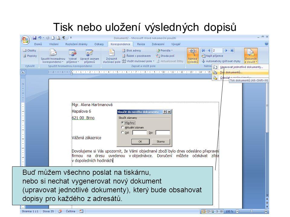 Tisk nebo uložení výsledných dopisů Buď můžem všechno poslat na tiskárnu, nebo si nechat vygenerovat nový dokument (upravovat jednotlivé dokumenty), k