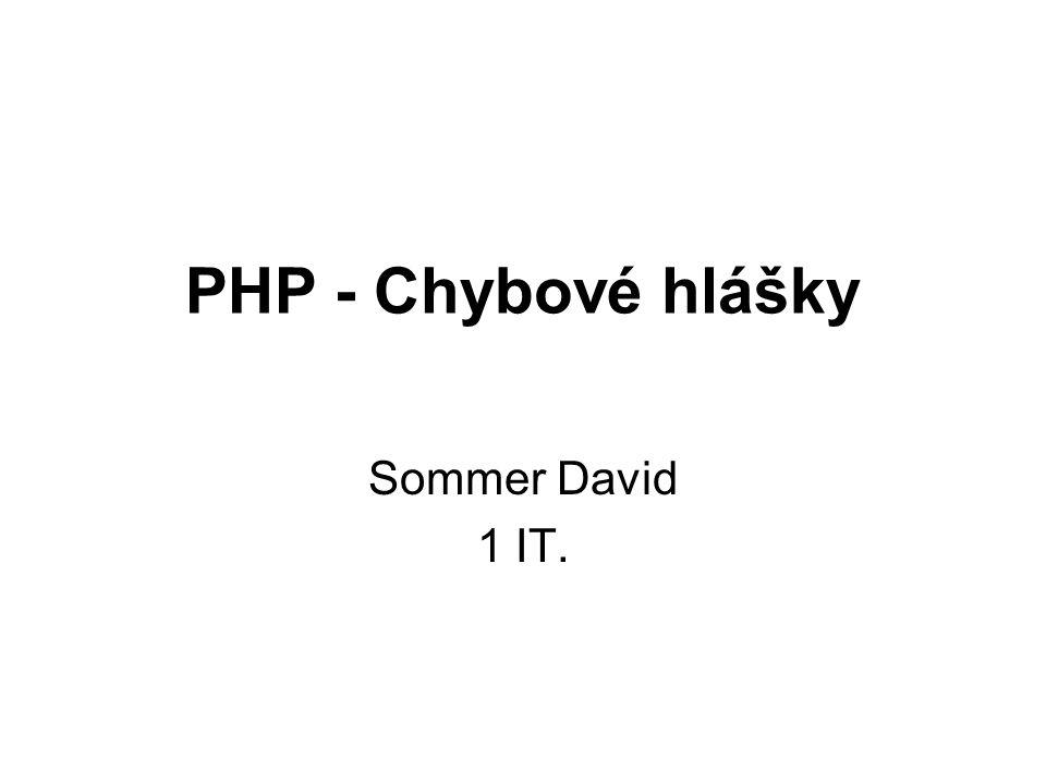 PHP - Chybové hlášky Sommer David 1 IT.