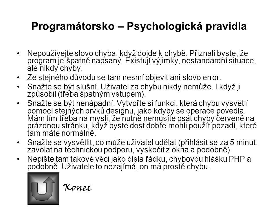 Programátorsko – Psychologická pravidla Nepoužívejte slovo chyba, když dojde k chybě.