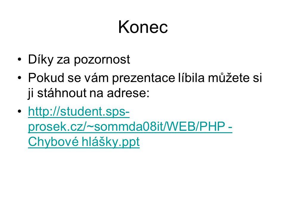 Díky za pozornost Pokud se vám prezentace líbila můžete si ji stáhnout na adrese: http://student.sps- prosek.cz/~sommda08it/WEB/PHP - Chybové hlášky.ppthttp://student.sps- prosek.cz/~sommda08it/WEB/PHP - Chybové hlášky.ppt