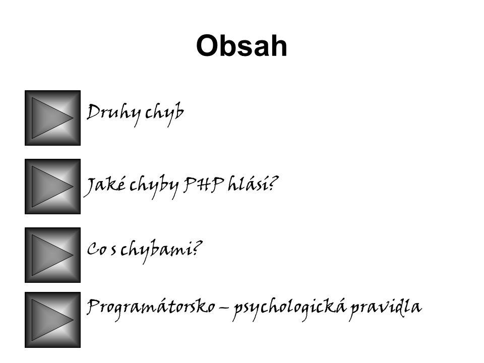 Obsah Druhy chyb Jaké chyby PHP hlásí Co s chybami Programátorsko – psychologická pravidla