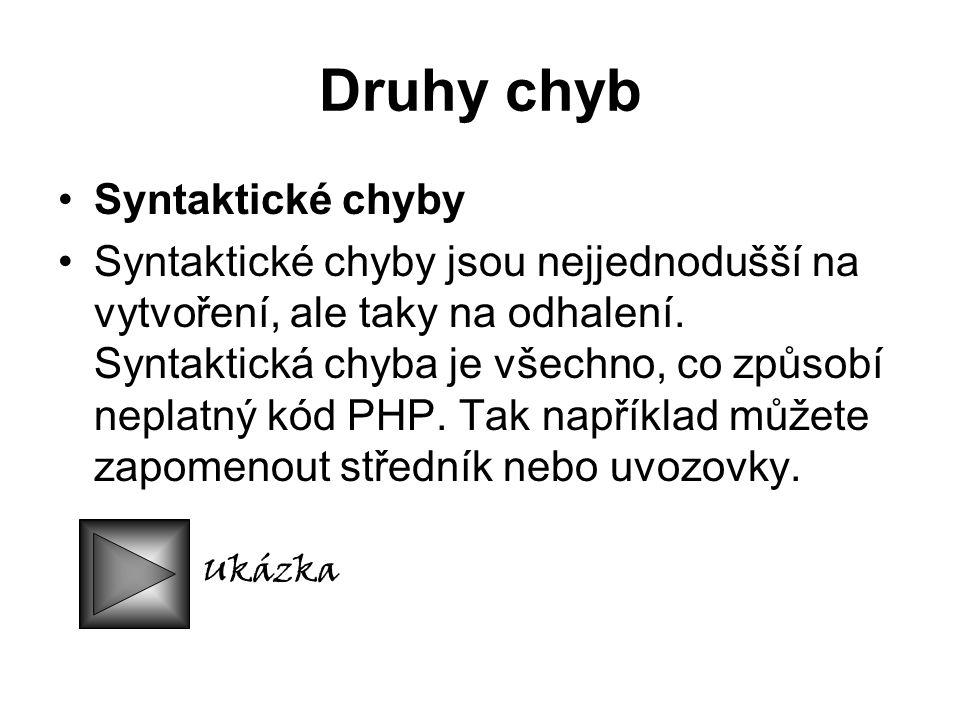 Druhy chyb Syntaktické chyby Syntaktické chyby jsou nejjednodušší na vytvoření, ale taky na odhalení.