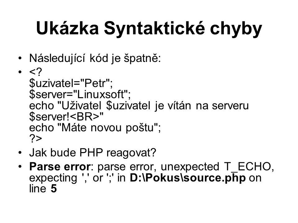 Ukázka Syntaktické chyby Následující kód je špatně: echo Máte novou poštu ; > Jak bude PHP reagovat.