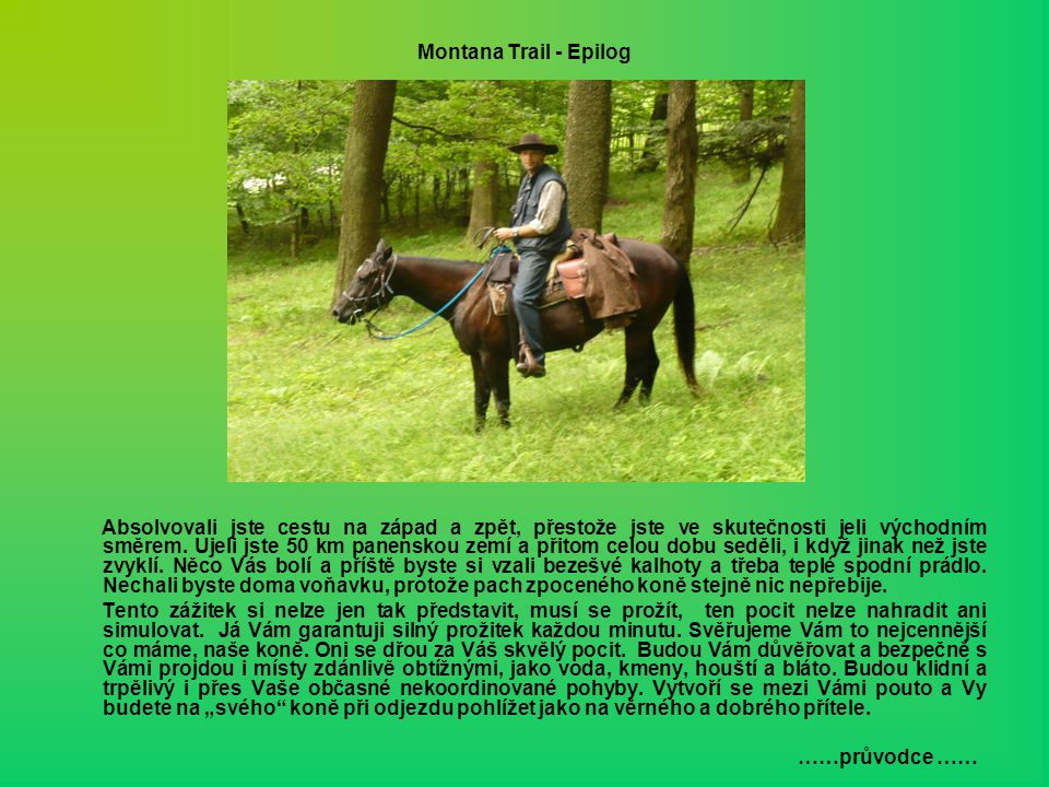 Montana Trail - Epilog Absolvovali jste cestu na západ a zpět, přestože jste ve skutečnosti jeli východním směrem. Ujeli jste 50 km panenskou zemí a p