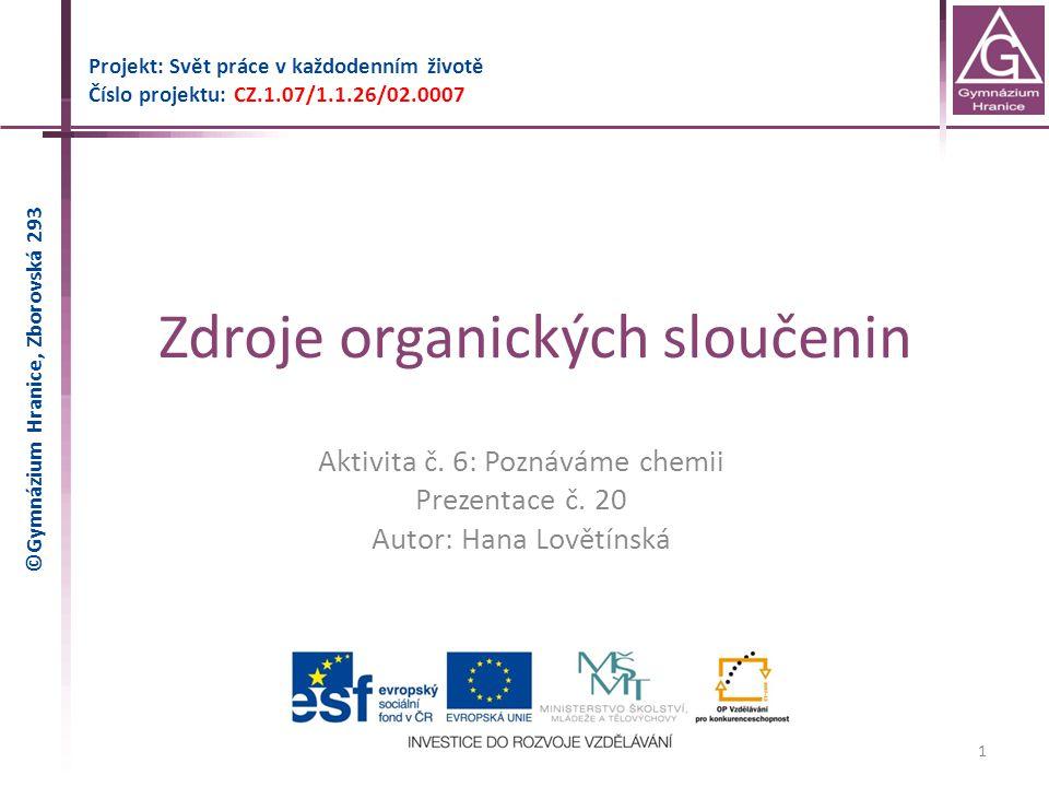 Zdroje organických sloučenin Projekt: Svět práce v každodenním životě Číslo projektu: CZ.1.07/1.1.26/02.0007 1 Aktivita č. 6: Poznáváme chemii Prezent