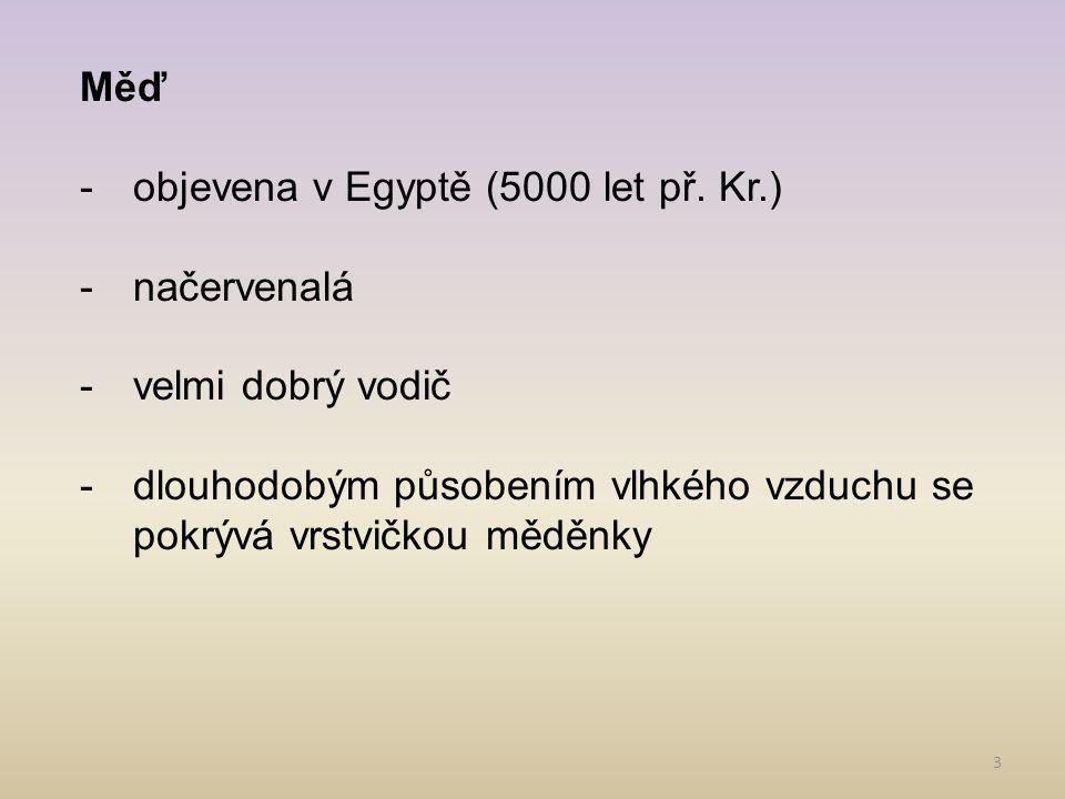 3 Měď -objevena v Egyptě (5000 let př.