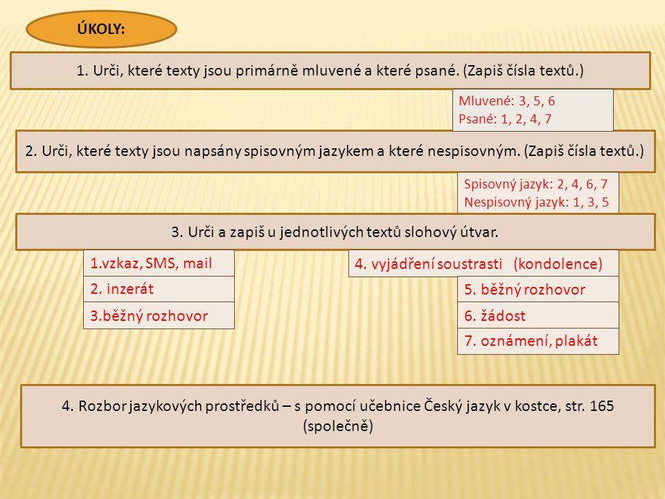ÚKOLY: 1. Urči, které texty jsou primárně mluvené a které psané. (Zapiš čísla textů.) 2. Urči, které texty jsou napsány spisovným jazykem a které nesp