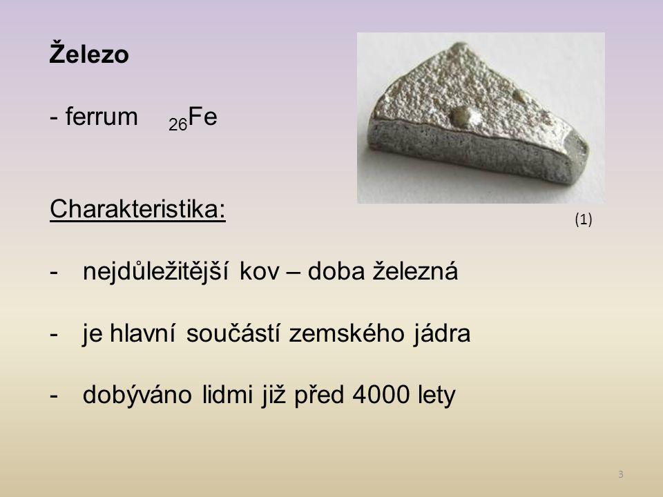 4 Výskyt v přírodě: Magnetit (magnetovec)Fe 3 O 4 Hematit (krevel)Fe 2 O 3 Limonit (hnědel)Fe 2 O 3.
