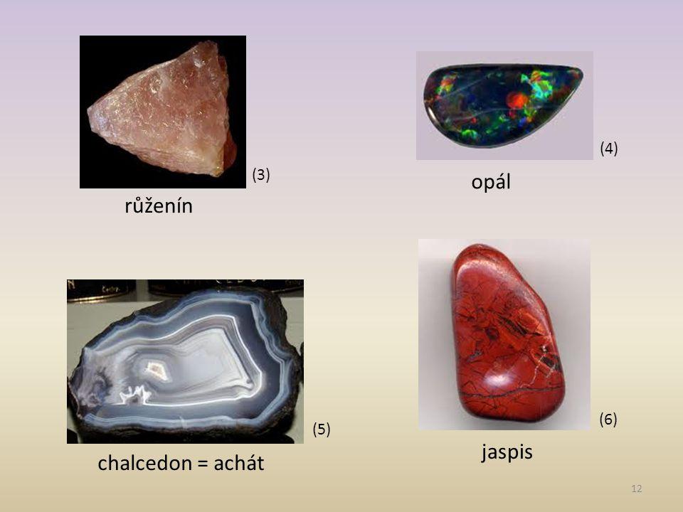 12 (3) (4) (5) (6) růženín opál chalcedon = achát jaspis