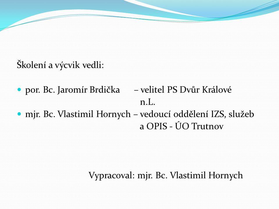 Školení a výcvik vedli: por. Bc. Jaromír Brdička – velitel PS Dvůr Králové n.L. mjr. Bc. Vlastimil Hornych – vedoucí oddělení IZS, služeb a OPIS - ÚO