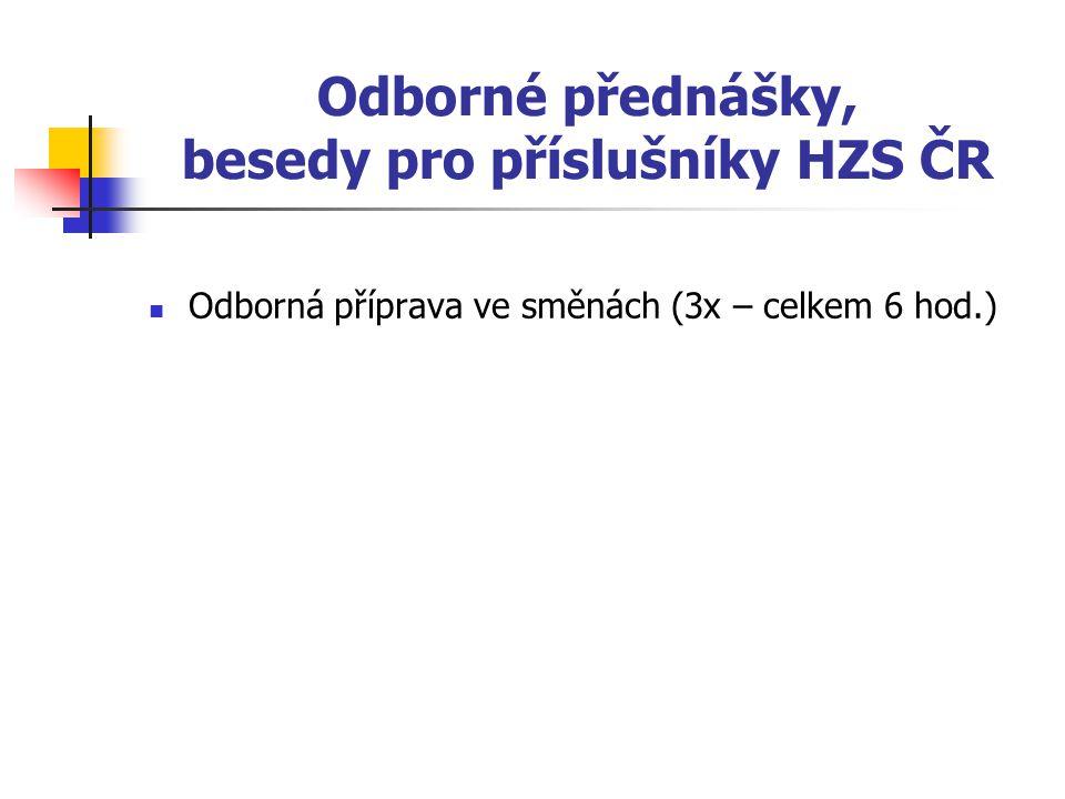 Odborné přednášky, besedy pro příslušníky HZS ČR Odborná příprava ve směnách (3x – celkem 6 hod.)