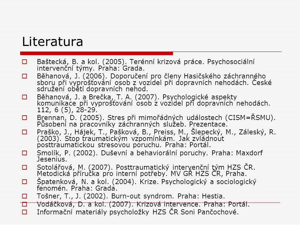 Literatura  Baštecká, B. a kol. (2005). Terénní krizová práce. Psychosociální intervenční týmy. Praha: Grada.  Běhanová, J. (2006). Doporučení pro č