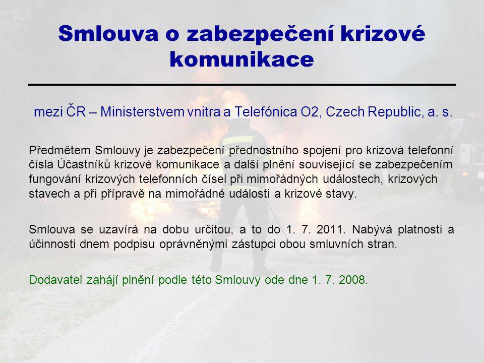 Smlouva o zabezpečení krizové komunikace mezi ČR – Ministerstvem vnitra a Telefónica O2, Czech Republic, a. s. Předmětem Smlouvy je zabezpečení předno