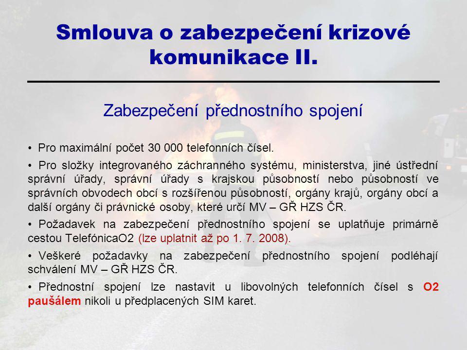 Smlouva o zabezpečení krizové komunikace II. Zabezpečení přednostního spojení Pro maximální počet 30 000 telefonních čísel. Pro složky integrovaného z
