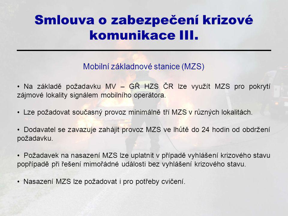 Smlouva o zabezpečení krizové komunikace III. Mobilní základnové stanice (MZS) Na základě požadavku MV – GŘ HZS ČR lze využít MZS pro pokrytí zájmové