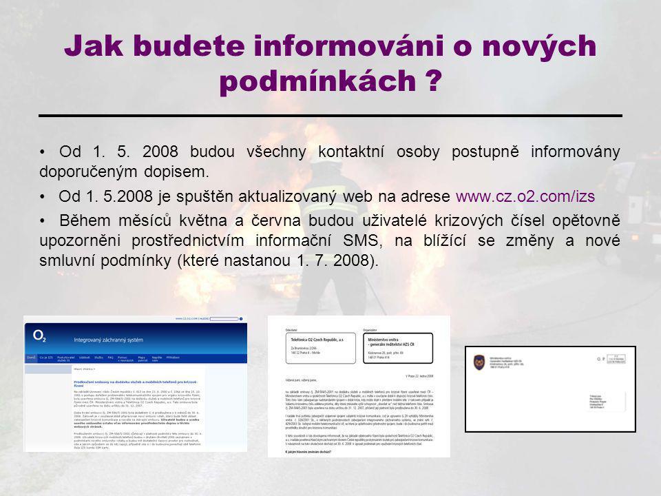 Jak budete informováni o nových podmínkách ? Od 1. 5. 2008 budou všechny kontaktní osoby postupně informovány doporučeným dopisem. Od 1. 5.2008 je spu