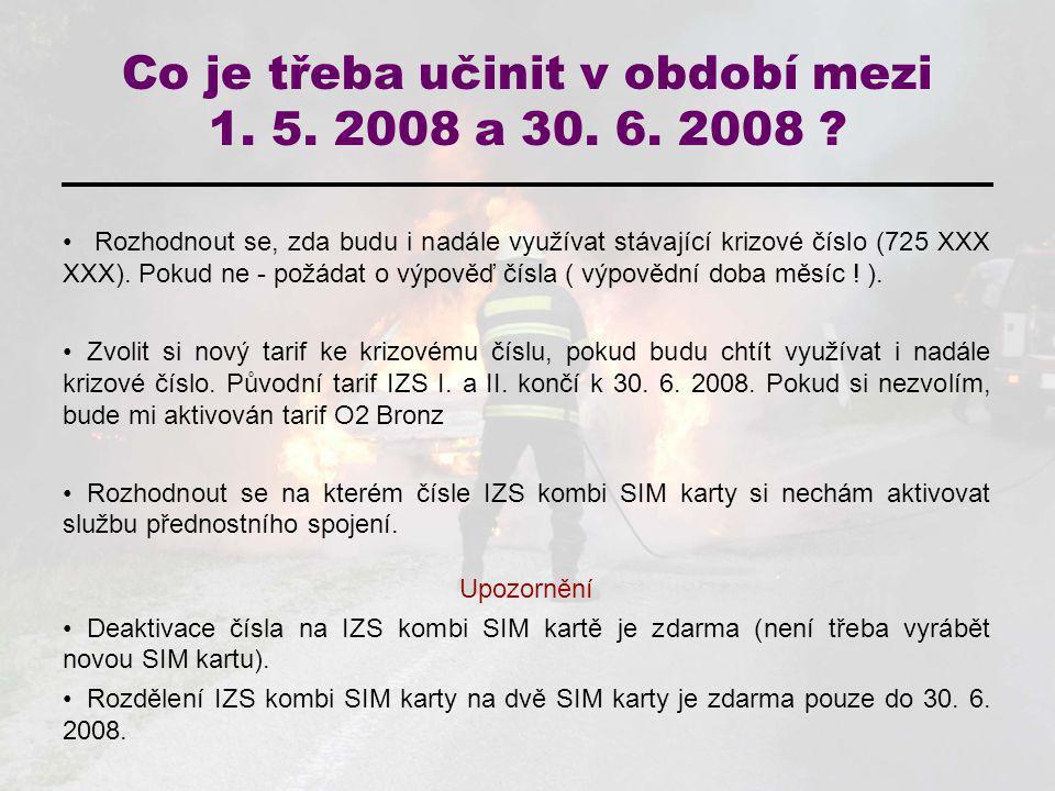 Co je třeba učinit v období mezi 1. 5. 2008 a 30. 6. 2008 ? Rozhodnout se, zda budu i nadále využívat stávající krizové číslo (725 XXX XXX). Pokud ne