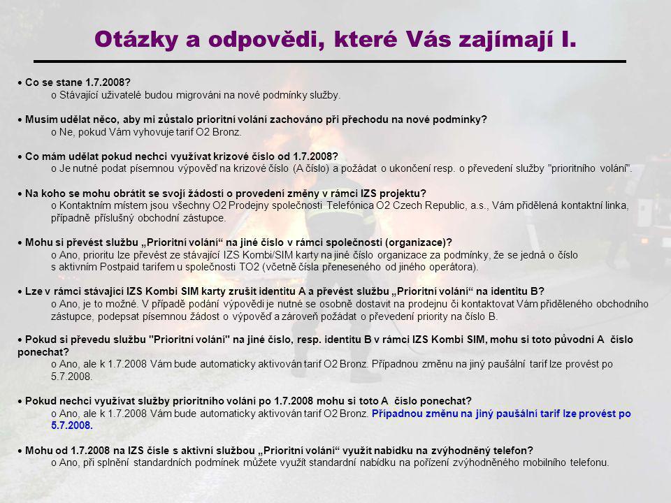 Otázky a odpovědi, které Vás zajímají I.  Co se stane 1.7.2008? o Stávající uživatelé budou migrováni na nové podmínky služby.  Musím udělat něco, a