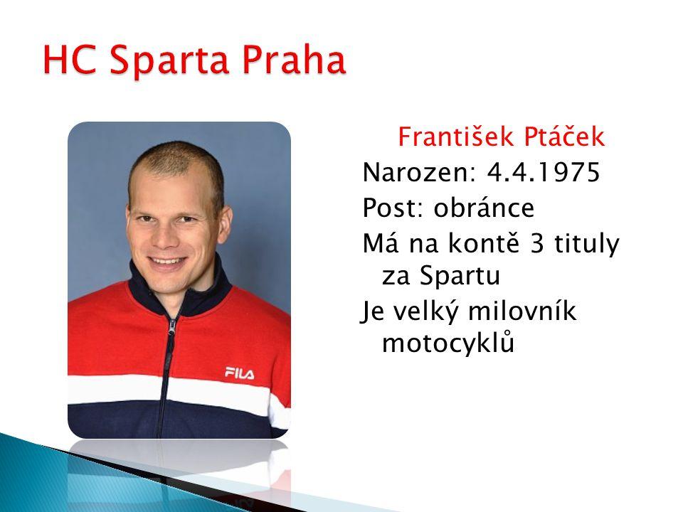 František Ptáček Narozen: 4.4.1975 Post: obránce Má na kontě 3 tituly za Spartu Je velký milovník motocyklů