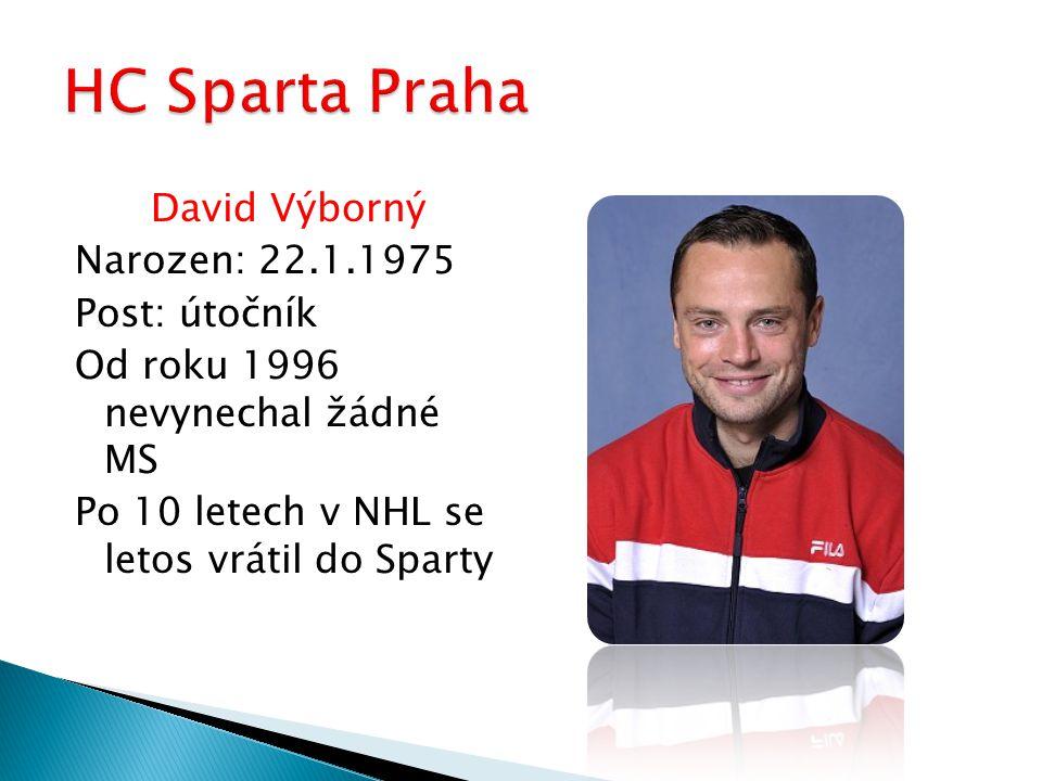 David Výborný Narozen: 22.1.1975 Post: útočník Od roku 1996 nevynechal žádné MS Po 10 letech v NHL se letos vrátil do Sparty
