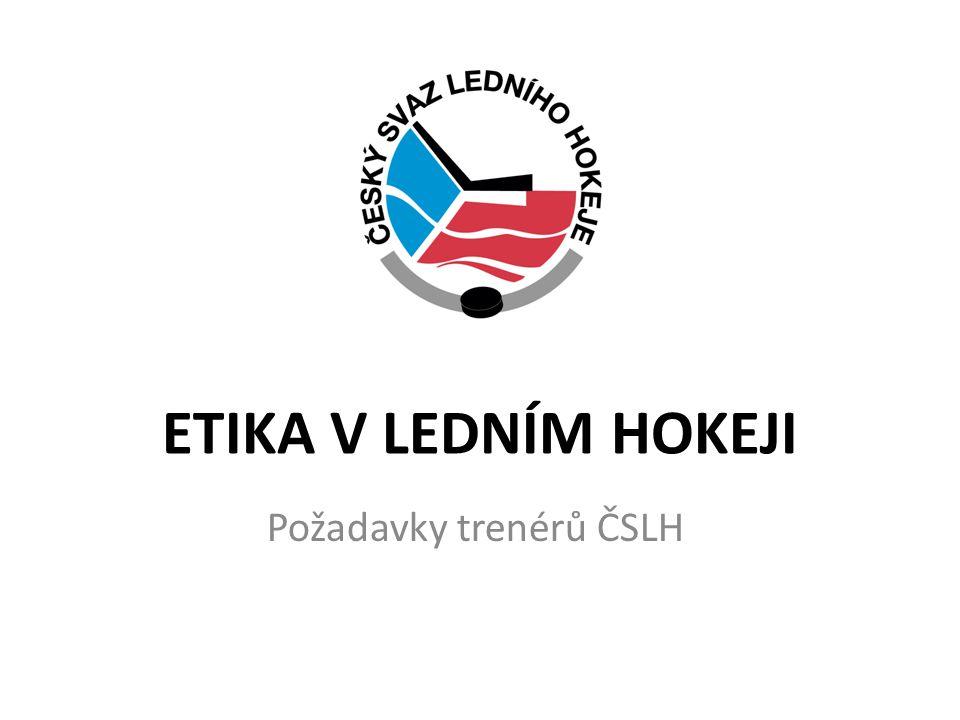 ETIKA V LEDNÍM HOKEJI Požadavky trenérů ČSLH