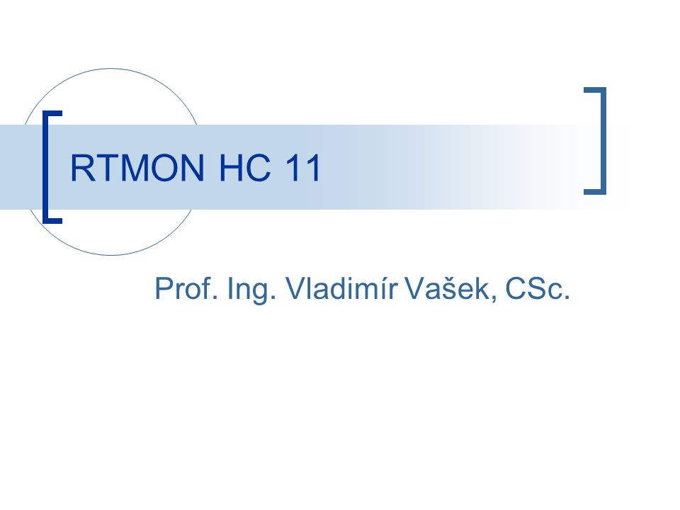 RTMON HC 11 Prof. Ing. Vladimír Vašek, CSc.