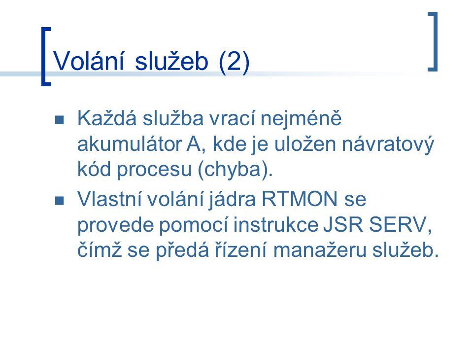 Volání služeb (2) Každá služba vrací nejméně akumulátor A, kde je uložen návratový kód procesu (chyba).