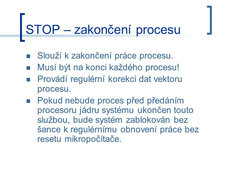 STOP – zakončení procesu Slouží k zakončení práce procesu.
