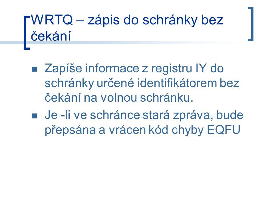 WRTQ – zápis do schránky bez čekání Zapíše informace z registru IY do schránky určené identifikátorem bez čekání na volnou schránku.