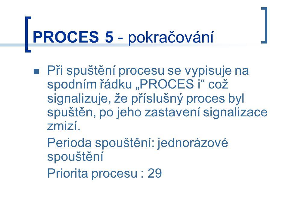"""PROCES 5 - pokračování Při spuštění procesu se vypisuje na spodním řádku """"PROCES i což signalizuje, že příslušný proces byl spuštěn, po jeho zastavení signalizace zmizí."""