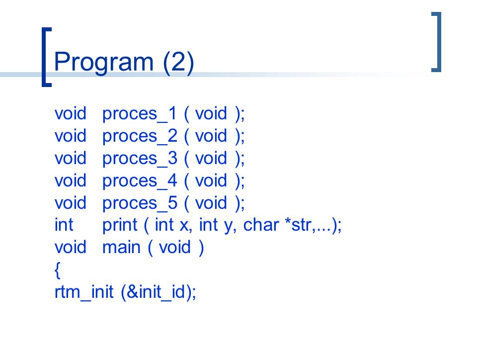 Program (2) voidproces_1 ( void ); voidproces_2 ( void ); voidproces_3 ( void ); voidproces_4 ( void ); voidproces_5 ( void ); intprint ( int x, int y, char *str,...); voidmain ( void ) { rtm_init (&init_id);