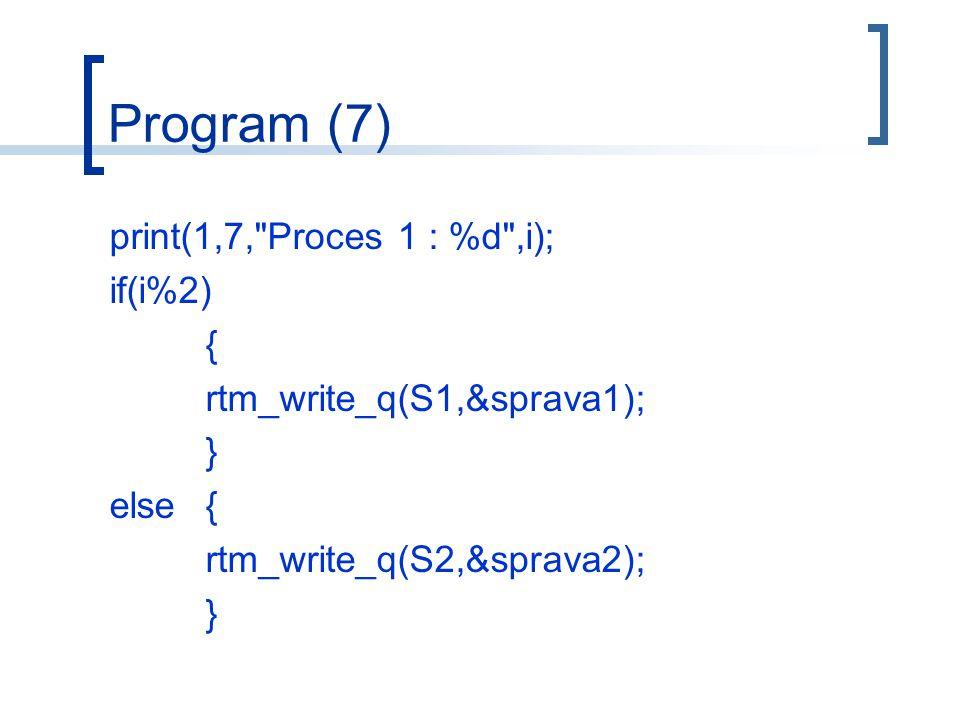 Program (7) print(1,7, Proces 1 : %d ,i); if(i%2) { rtm_write_q(S1,&sprava1); } else{ rtm_write_q(S2,&sprava2); }