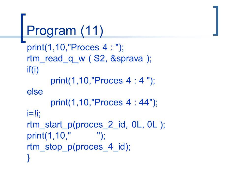 Program (11) print(1,10, Proces 4 : ); rtm_read_q_w ( S2, &sprava ); if(i) print(1,10, Proces 4 : 4 ); else print(1,10, Proces 4 : 44 ); i=!i; rtm_start_p(proces_2_id, 0L, 0L ); print(1,10, ); rtm_stop_p(proces_4_id); }