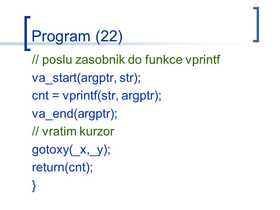 Program (22) // poslu zasobnik do funkce vprintf va_start(argptr, str); cnt = vprintf(str, argptr); va_end(argptr); // vratim kurzor gotoxy(_x,_y); return(cnt); }