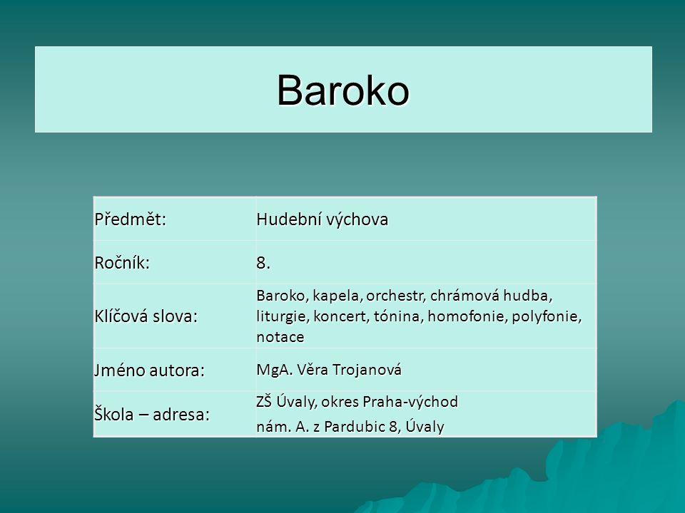 Baroko Předmět: Hudební výchova Ročník:8. Klíčová slova: Baroko, kapela, orchestr, chrámová hudba, liturgie, koncert, tónina, homofonie, polyfonie, no