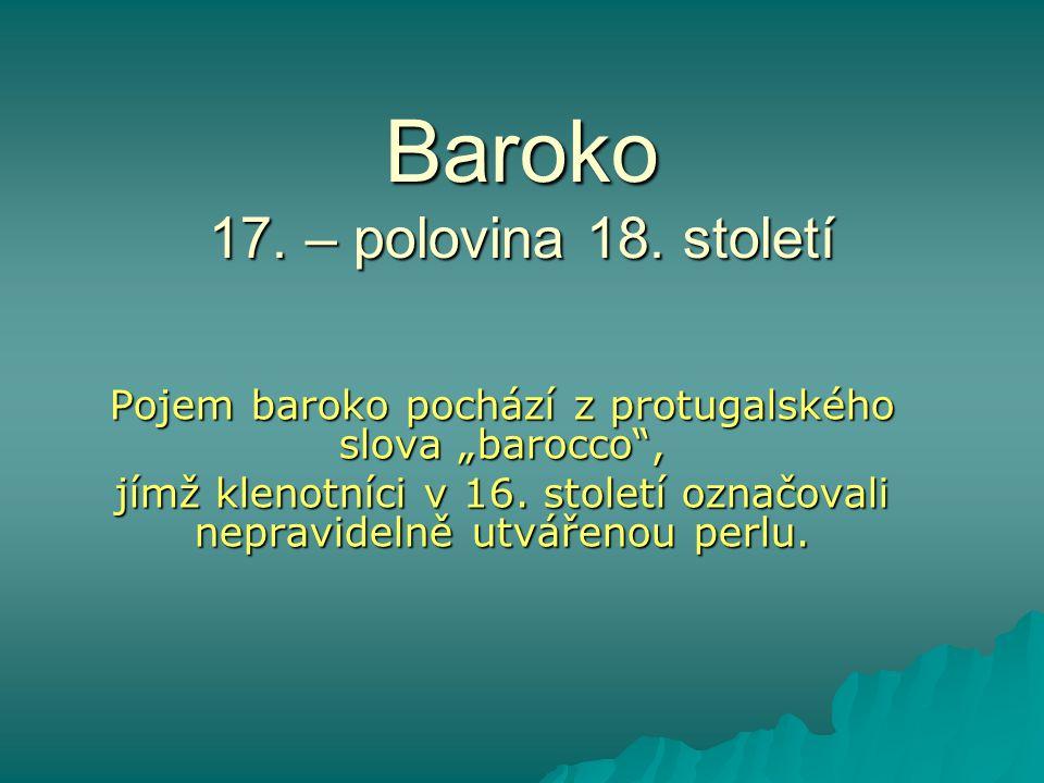 """Baroko 17. – polovina 18. století Pojem baroko pochází z protugalského slova """"barocco"""", jímž klenotníci v 16. století označovali nepravidelně utvářeno"""