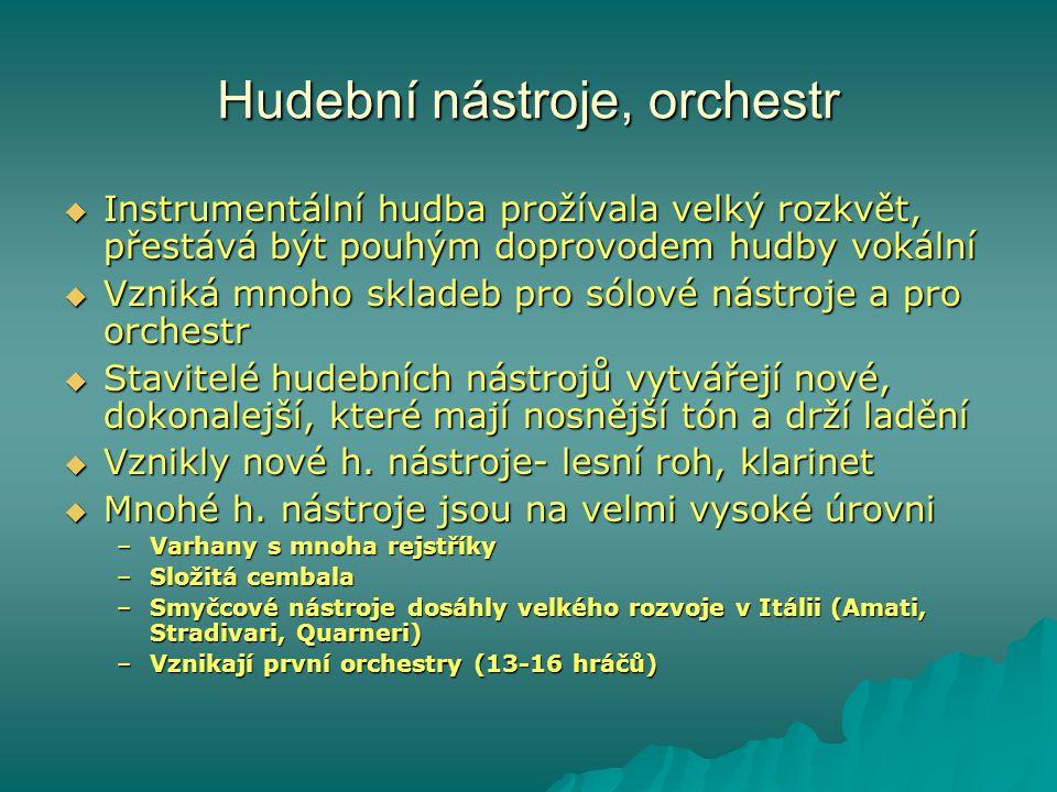 Hudební nástroje, orchestr IIIInstrumentální hudba prožívala velký rozkvět, přestává být pouhým doprovodem hudby vokální VVVVzniká mnoho sklad