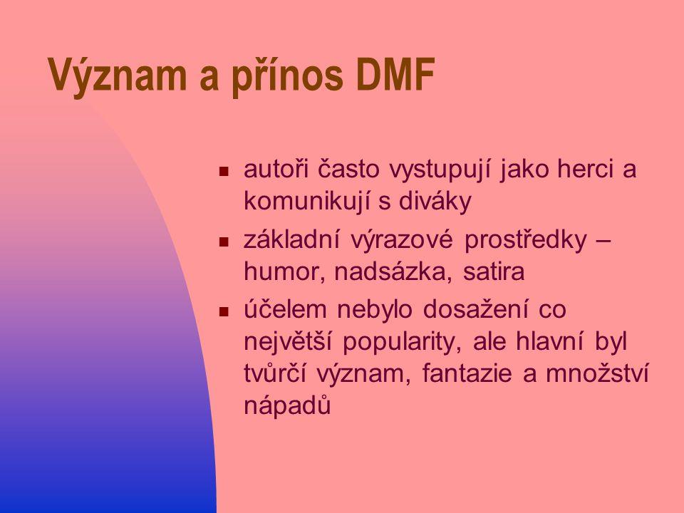 Význam a přínos DMF autoři často vystupují jako herci a komunikují s diváky základní výrazové prostředky – humor, nadsázka, satira účelem nebylo dosažení co největší popularity, ale hlavní byl tvůrčí význam, fantazie a množství nápadů