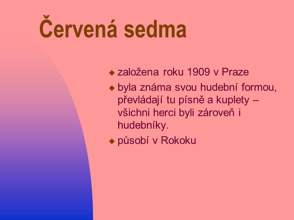 Červená sedma  založena roku 1909 v Praze  byla známa svou hudební formou, převládají tu písně a kuplety – všichni herci byli zároveň i hudebníky.