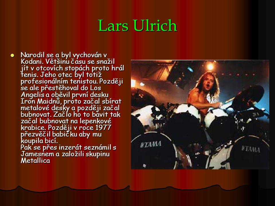 Lars Ulrich Narodil se a byl vychován v Kodani. Většinu času se snažil jít v otcovích stopách proto hrál tenis. Jeho otec byl totiž profesionálním ten