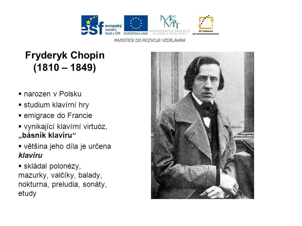 """Fryderyk Chopin (1810 – 1849)  narozen v Polsku  studium klavírní hry  emigrace do Francie  vynikající klavírní virtuóz, """"básník klavíru""""  většin"""