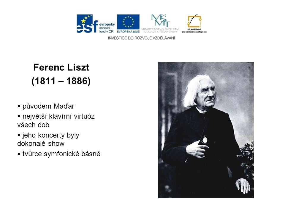 Ferenc Liszt (1811 – 1886)  původem Maďar  největší klavírní virtuóz všech dob  jeho koncerty byly dokonalé show  tvůrce symfonické básně