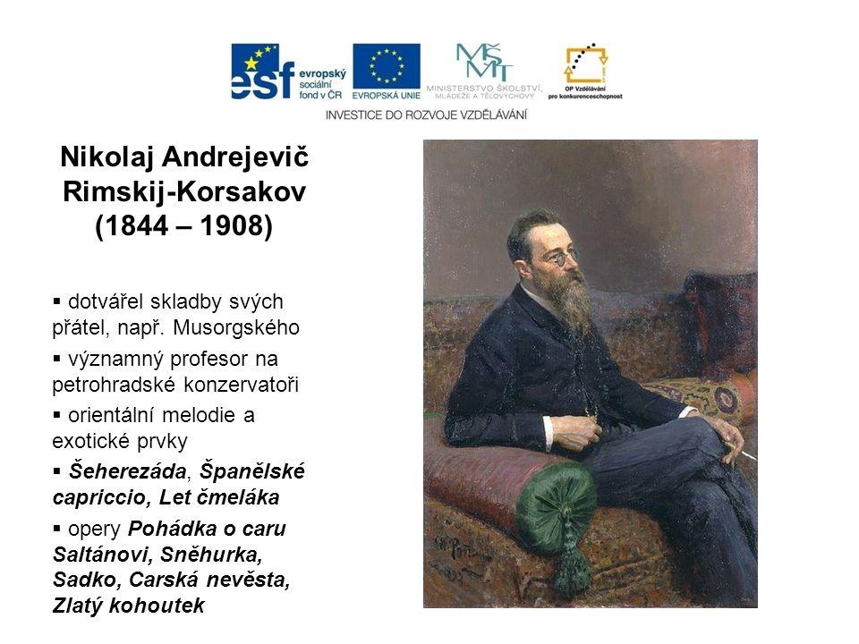 Nikolaj Andrejevič Rimskij-Korsakov (1844 – 1908)  dotvářel skladby svých přátel, např. Musorgského  významný profesor na petrohradské konzervatoři