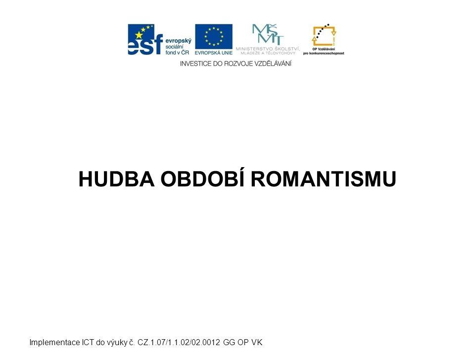 HUDBA OBDOBÍ ROMANTISMU Implementace ICT do výuky č. CZ.1.07/1.1.02/02.0012 GG OP VK