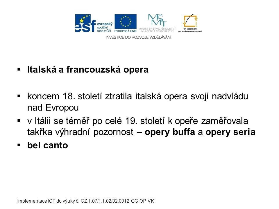  Italská a francouzská opera  koncem 18. století ztratila italská opera svoji nadvládu nad Evropou  v Itálii se téměř po celé 19. století k opeře z
