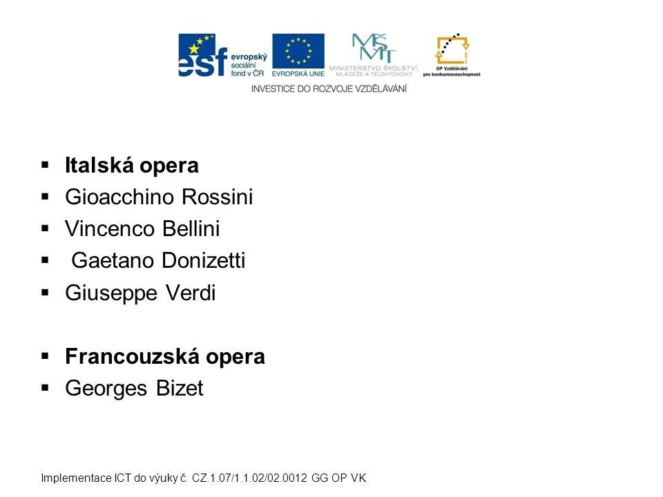  Italská opera  Gioacchino Rossini  Vincenco Bellini  Gaetano Donizetti  Giuseppe Verdi  Francouzská opera  Georges Bizet Implementace ICT do v