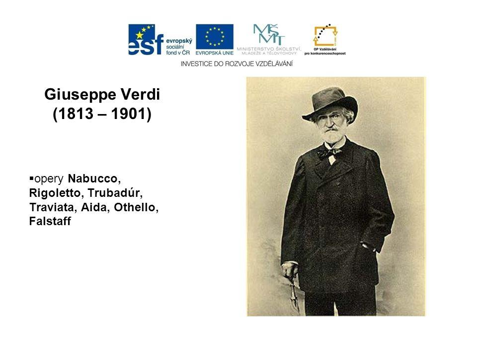 Giuseppe Verdi (1813 – 1901)  opery Nabucco, Rigoletto, Trubadúr, Traviata, Aida, Othello, Falstaff